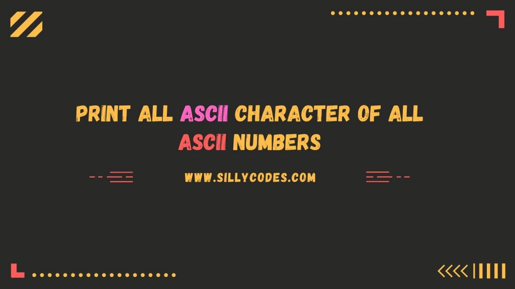 print-all-ascii-characters-and-ascii-values-numbers